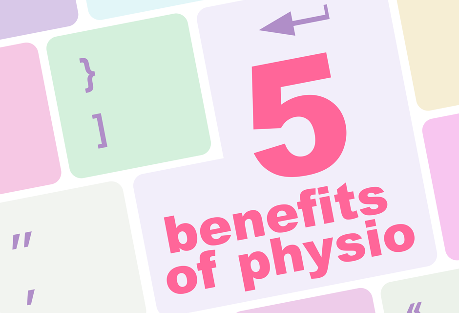 5 COOL BENEFITS TO PHYSIOTHERAPY